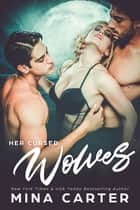 Her Cursed Wolves ebook by Mina Carter