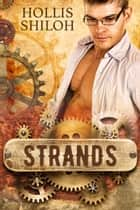 Strands - steampunk mystery gay romance, #4 ebook by Hollis Shiloh
