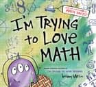 I'm Trying to Love Math ebook by Bethany Barton, Chris Mayers
