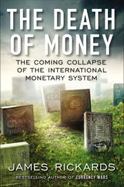 The Death of Money - The Coming Collapse of the International Monetary System ebook by Kobo.Web.Store.Products.Fields.ContributorFieldViewModel