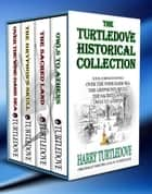 The Turtledove Historical Collection (Box Set - Four Books) ebook by Harry Turtledove