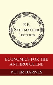 Economics for the Anthropocene ebook de Peter Barnes, Hildegarde Hannum
