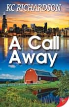 A Call Away ebook by KC Richardson