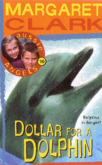 Aussie Angels 10: Dollar for a Dolphin ebook by Margaret Clark