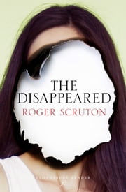 The Disappeared ebook by Roger Scruton