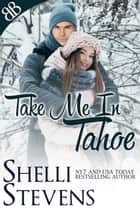 Take Me In Tahoe - Dating and Relationship Contemporary Romantic Comedy ebook by Shelli Stevens