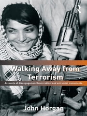 Walking Away from Terrorism - Accounts of Disengagement from Radical and Extremist Movements ebook by John G. Horgan