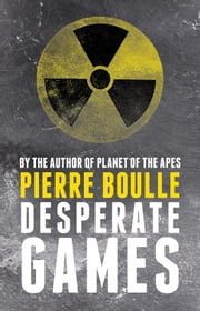 Desperate Games ebook by Pierre Boulle,David Carter