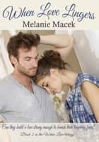 When Love Lingers - When Love trilogy, #2 eBook by Melanie Macek