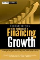 The Handbook of Financing Growth - Strategies, Capital Structure, and M&A Transactions ebook by Kenneth H. Marks, Larry E. Robbins, Gonzalo Fernandez,...