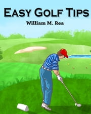 Easy Golf Tips ebook by William Rea