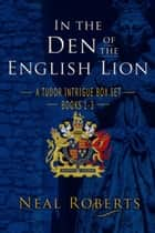 In the Den of the English Lion ebook by Neal Roberts