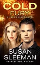 Cold Fury (Cold Harbor Book 3) - Clean and Wholesome Romantic Suspense ebook by Susan Sleeman