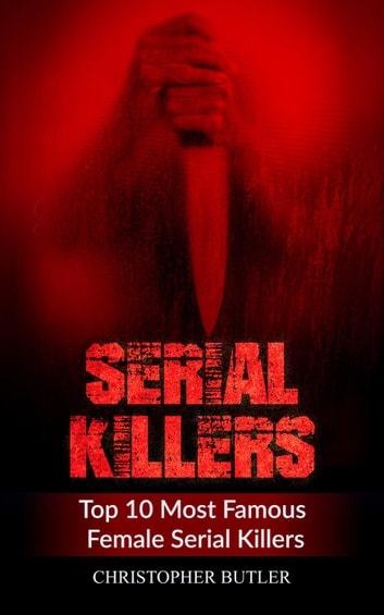 Serial Killers Top 10 Most Famous Female Serial Killers Ebook By
