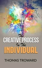 The Creative Process in the Individual ebook by Thomas Troward