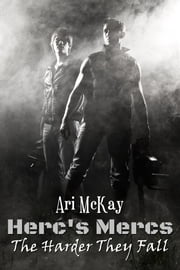 Herc's Mercs: The Harder They Fall ebook by McKay, Ari
