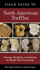 Field Guide to North American Truffles ebook by Matt Trappe,Frank Evans,James M. Trappe