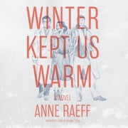 Winter Kept Us Warm - A Novel audiobook by Anne Raeff