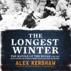 The Longest Winter - The Battle of the Bulge and the Epic Story of WWII's Most Decorated Platoon audiobook by Alex Kershaw