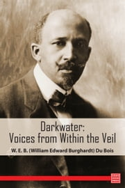 Darkwater: Voices from Within the Veil ebook by W. E. B. (William Edward Burghardt) Du Bois