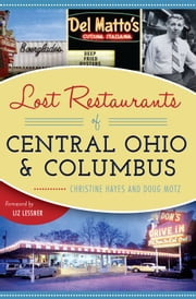 Lost Restaurants of Central Ohio and Columbus ebook by Christine Hayes, Doug Motz, Liz Lessner