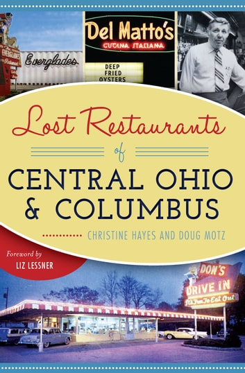 Lost Restaurants of Central Ohio and Columbus ebook by Christine Hayes,Doug Motz