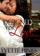 Reignited: Designed for Love ebook by Yvette Hines