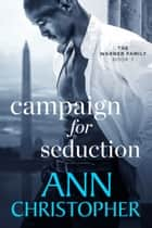 Campaign for Seduction - The Warner Family Book 3 ebook by Ann Christopher