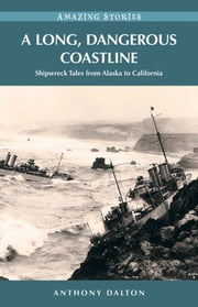A Long, Dangerous Coastline: Shipwreck Tales from Alaska to California ebook by Anthony Dalton