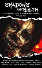 Shadows And Teeth, Volume 1 ebook by Antonio Simon Jr, Trevor Boelter, Mia Bravo,...