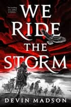 We Ride the Storm ebook by Devin Madson