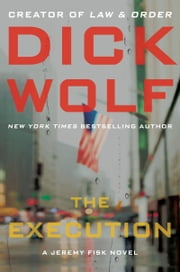 The Execution - A Jeremy Fisk Novel ebook by Dick Wolf
