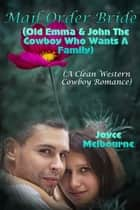 Mail Order Bride: Old Emma & John The Cowboy Who Wants A Family (A Clean Western Cowboy Romance) ebook by Joyce Melbourne