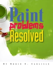Paint Problems Resolved ebook by Robin Carlisle