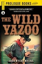The Wild Yazoo ebook by John Myers Myers