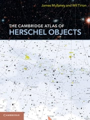 The Cambridge Atlas of Herschel Objects ebook by James Mullaney, FRAS,Wil Tirion