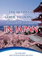 The Ultimate Guide to Doing a Working Holiday in Japan ebook by Boobooski