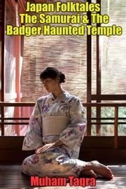 Japan Folktales The Samurai & The Badger Haunted Temple ebook by Muham Taqra