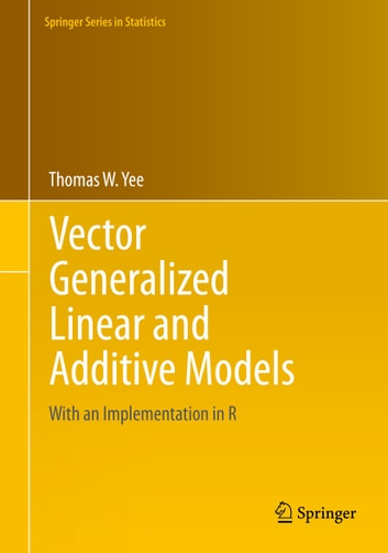 Vector Generalized Linear and Additive Models - With an Implementation in R ebook by Thomas W. Yee