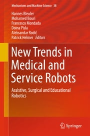 New Trends in Medical and Service Robots - Assistive, Surgical and Educational Robotics ebook by Hannes Bleuler, Mohamed Bouri, Francesco Mondada,...