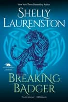 Breaking Badger ebook by Shelly Laurenston