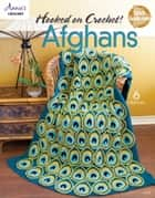 Hooked on Crochet! Afghans ebook by Annie's