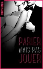 Parier mais pas jouer 1 eBook by Chrys Galia