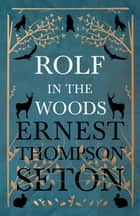 Rolf in the Woods ebook by Ernest Thompson Seton