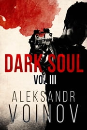 Dark Soul, Volume III - Dark Soul, #3 ebook by Aleksandr Voinov