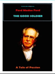 The Good Soldier - A Tale of Passion ebook by Ford Madox Ford