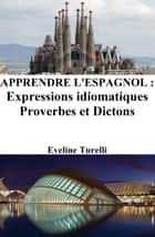 Apprendre l'Espagnol: Expressions idiomatiques ‒ Proverbes et Dictons ebook by Eveline Turelli