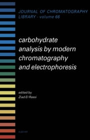 Carbohydrate Analysis by Modern Chromatography and Electrophoresis ebook by El-Rassi, Ziad