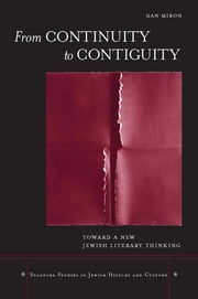 From Continuity to Contiguity - Toward a New Jewish Literary Thinking ebook by Dan Miron