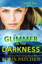 Glimmer in the Darkness - Coventry Saga, #1 ebook by Robin Patchen